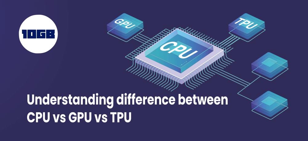CPU vs GPU vs TPU