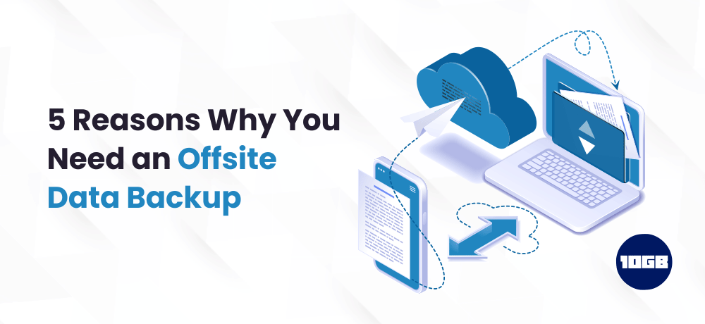 5 Reasons Why You Need an Offsite Data Backup